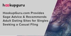 HookupGuru.com Provides Sage Advice & Recommends Adult Dating Sites for Singles Seeking a Casual Fling