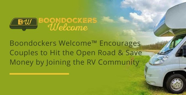 Boondockers Welcome™ Encourages Couples to Hit the Open Road & Save Money by Joining the RV Community