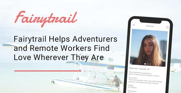 Fairytrail Helps Adventurers and Remote Workers Find Love Wherever They Are