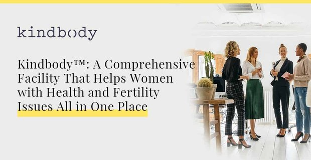 Kindbody Helps Women With Health And Fertility Issues