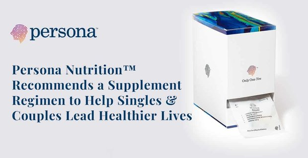 Persona Nutrition Recommends A Supplement Regimen To Help Couples