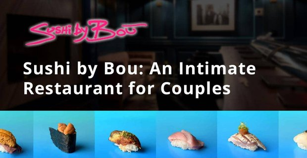 Sushi By Bou An Intimate Omakase Restaurant For Couples