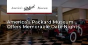 Editor's Choice Award: America's Packard Museum Offers a Memorable Date Night for Car Lovers