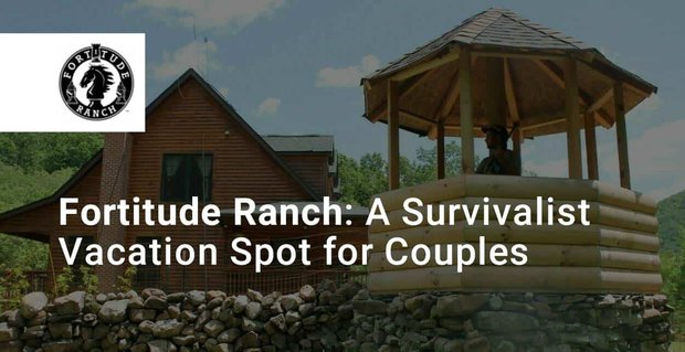 Fortitude Ranch Is A Survivalist Vacation Spot For Couples