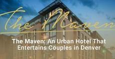 Editor's Choice Award: The Maven is an Urban Hotel With Many Entertaining Options for Couples Visiting Denver