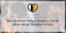 The Mix Amore Dating App Gives Singles of All Races the Chance to Form Interracial Relationships