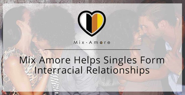 Mix Amore Helps Singles Form Interracial Relationships