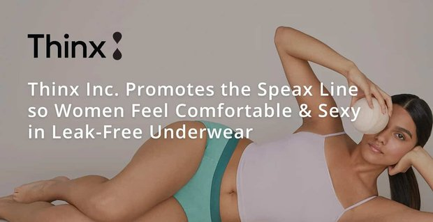 Thinx Underwear Makes Women Feel Comfortable And Sexy