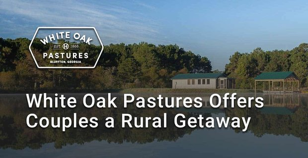 White Oak Pastures Offers Couples A Rural Getaway