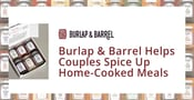 Burlap & Barrel's Quality Ingredients Can Inspire Dating & Married Couples to Spice Up Their Home-Cooked Meals