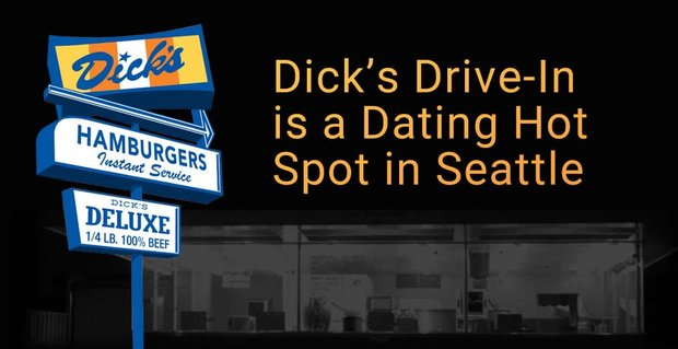 Dicks Drive In Is A Dating Hot Spot In Seattle