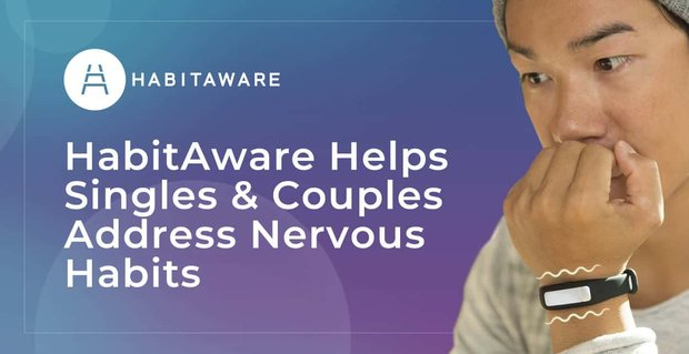Habitaware Helps Singles And Couples Address Nervous Habits