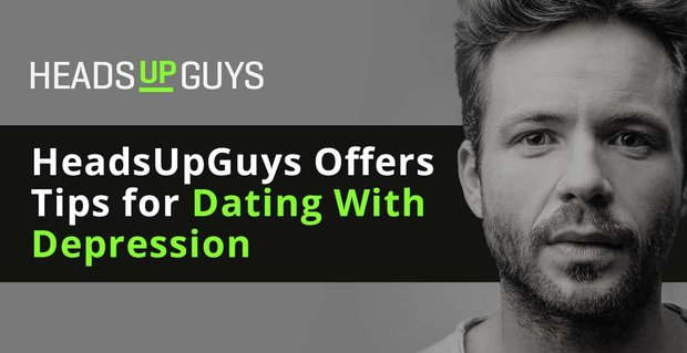 Heads Up Guys Tips For Dating With Depression
