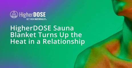 HigherDOSE Has Engineered a Sauna Blanket That Soothes the Body & Turns Up the Heat in a Relationship