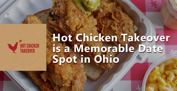 Hot Chicken Takeover A Memorable Date Spot In Ohio