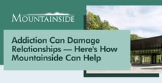 Addiction Can Damage Relationships — Here's How Mountainside Can Help