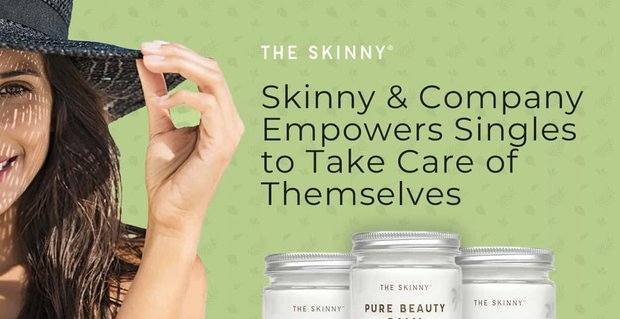 Skinny And Company Empowers Singles To Take Care Of Themselves
