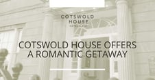 Editor's Choice Award: Cotswold House Offers a Romantic Date-Night Getaway