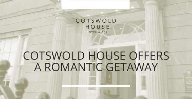 Cotswold House Offers A Romantic Getaway