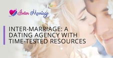 Inter-Marriage is an International Dating Agency With Time-Tested Resources