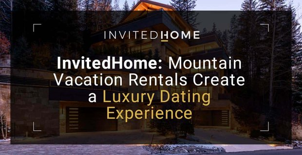 Invitedhome Has Mountain Vacation Rentals For Dates