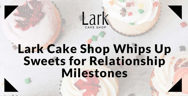 Lark Cake Shop Sweet Treats To Celebrate Relationships