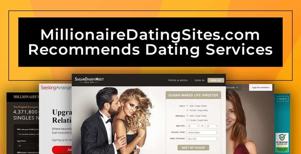 Millionaire Dating Sites Recommends High Caliber Dating Services