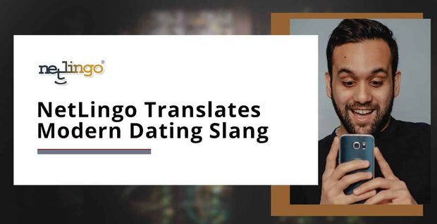 Netlingo Translates Modern Dating Slang