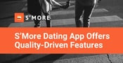 S'More Dating App Gives Singles More Quality-Driven Match Features