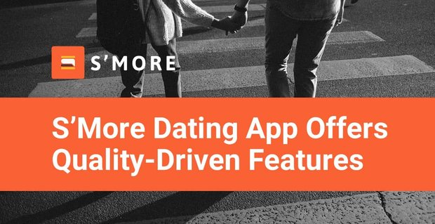 Smore Dating App Has Quality Match Features