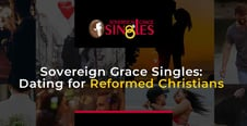 Sovereign Grace Singles is a Faithful Dating Site for Reformed Christians