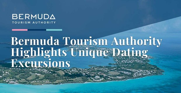 Bermuda Tourism Authority Highlights Unique Dating Excursions