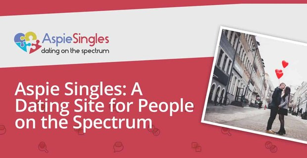 Aspie Singles Dating Site Supports People On The Spectrum