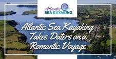 Atlantic Sea Kayaking Takes Daters on a Romantic Voyage on the Water