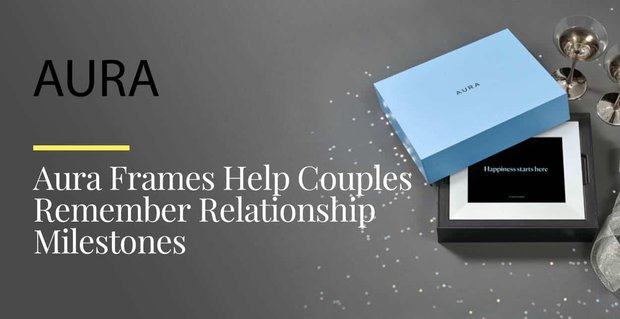 Aura Frames Help Couples Remember Relationship Milestones