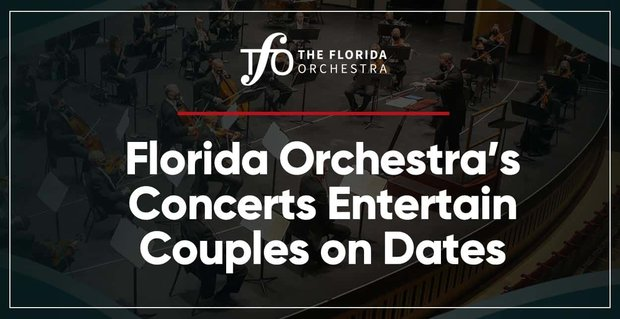 The Florida Orchestra Concerts Entertain Couples On Dates
