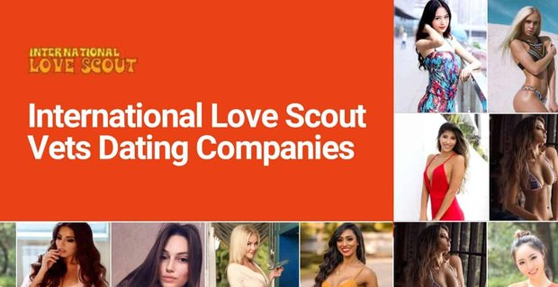 International Love Scout Vets The Best Dating Companies