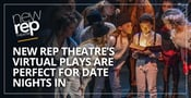 The New Rep Theatre Features a Virtual Play Series for a Perfect Date Night In
