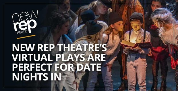New Rep Theatre Virtual Plays Perfect For Date Nights In