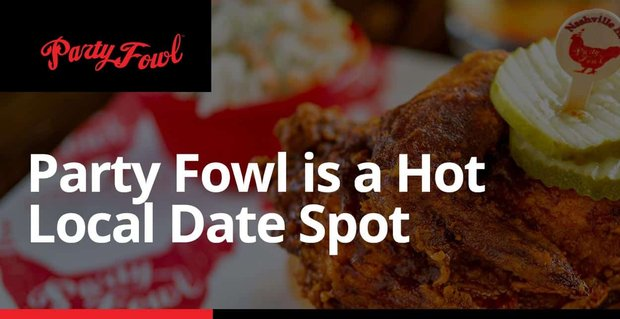 Party Fowl Is A Hot Local Date Spot