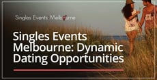 Singles Events Melbourne Can Offer Dynamic Opportunities to Meet People