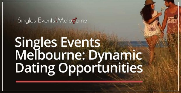 Singles Events Melbourne Offers Dynamic Dating Opportunities