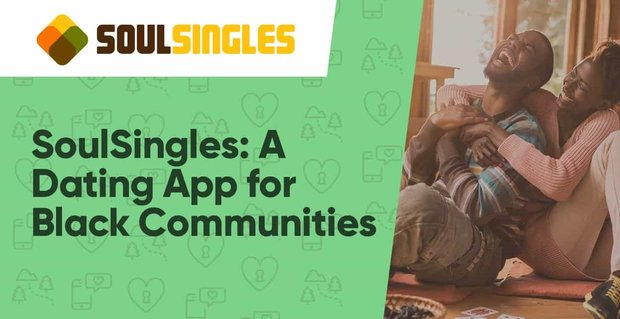 Soulsingles A Dating App For Black Communities Around The World