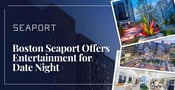 Boston Seaport: Dining, Entertainment, and a Lovely Sea Breeze for Date Night