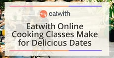 Eatwith Online Cooking Classes Add International Flair to Date Nights at Home