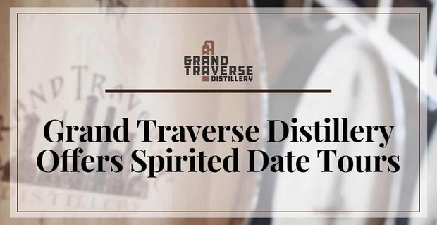 Grand Traverse Distillery Offers Spirited Date Tours