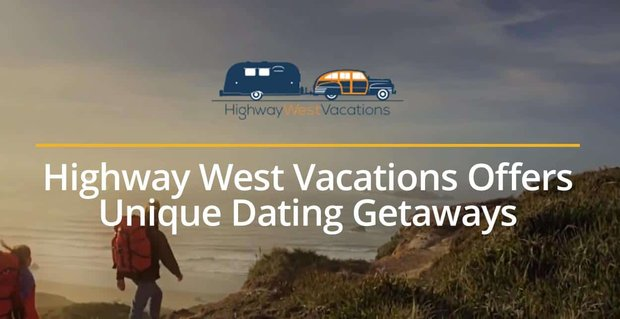 Highway West Vacations Offers Unique Dating Getaways