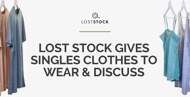 Lost Stock Gives Singles Clothes To Wear And Discuss