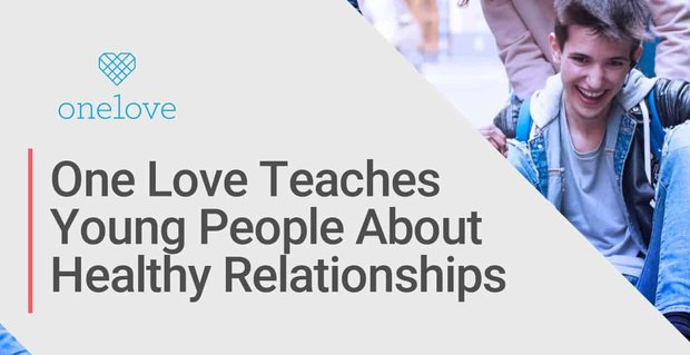One Love Teaches Young People About Healthy Relationships