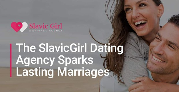 Slavic Girl Dating Agency Sparks Lasting Marriages